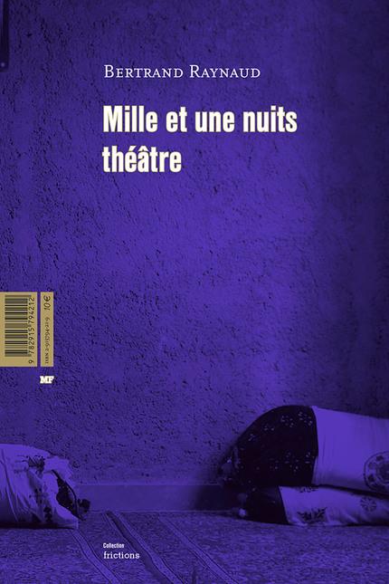 Mille et une nuits théâtre - Bertrand Raynaud - éditions MF