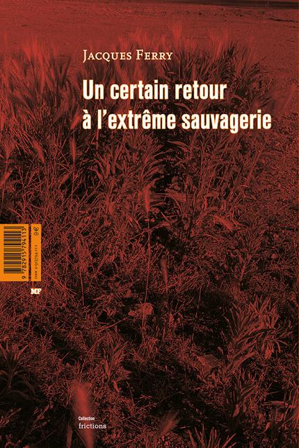 Un certain retour à l'extrême sauvagerie - Jacques Ferry - éditions MF