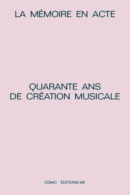 La Mémoire en acte : quarante ans de création musicale - Fabien Lévy, Henry Fourès, Jean-Marc Chouvel - éditions MF