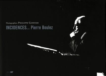 Incidences… Pierre Boulez - Philippe Gontier - éditions MF