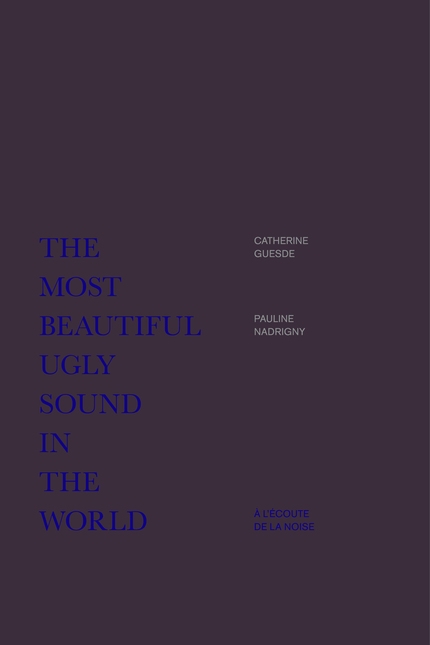 The Most Beautiful Ugly Sound in the World  - Catherine Guesde, Pauline Nadrigny - éditions MF